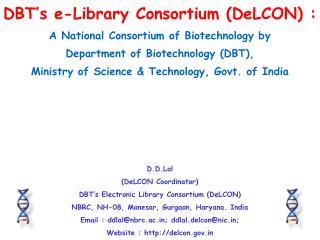 D.D.Lal (DeLCON Coordinator) DBT's Electronic Library Consortium (DeLCON)