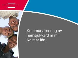 Kommunalisering av hemsjukvård m m i Kalmar län