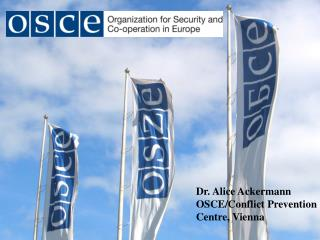 Dr. Alice Ackermann  OSCE/Conflict Prevention Centre, Vienna