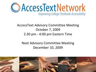 AccessText Advisory Committee Meeting October 7, 2009 2:30 pm - 4:00 pm Eastern Time