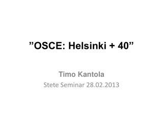 """OSCE: Helsinki + 40"""