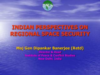 INDIAN PERSPECTIVES ON REGIONAL SPACE SECURITY