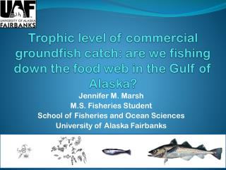 Jennifer M. Marsh M.S. Fisheries Student School of Fisheries and Ocean Sciences