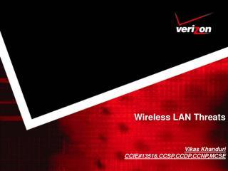 Wireless LAN Threats  Vikas Khanduri CCIE#13516,CCSP,CCDP,CCNP,MCSE