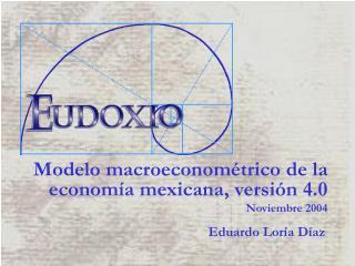 Modelo macroeconométrico de la economía mexicana, versión 4.0 Noviembre 2004
