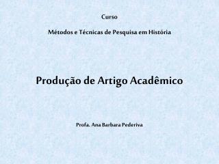 Curso Métodos e Técnicas de Pesquisa em História Produção de Artigo Acadêmico