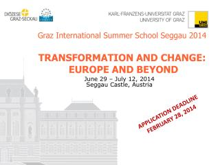 Graz International Summer School Seggau 2014 TRANSFORMATION AND CHANGE:  EUROPE AND BEYOND