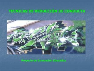 TECNICAS DE REDUCCIÓN DE CONDUCTA