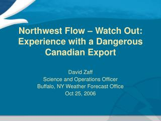 Northwest Flow – Watch Out: Experience with a Dangerous Canadian Export