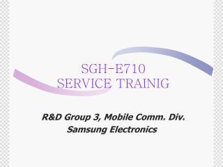 SGH-E710 SERVICE TRAINIG
