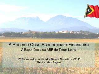 A Recente Crise Económica e Financeira A Experiência da ABP de Timor-Leste