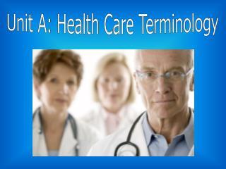 Unit A: Health Care Terminology