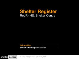 Shelter Register RedR-IHE, Shelter Centre
