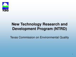 New Technology Research and Development Program (NTRD) Texas Commission on Environmental Quality
