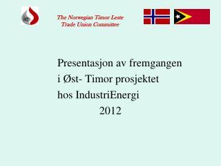 Presentasjon av fremgangen i Øst- Timor prosjektet hos IndustriEnergi 2012
