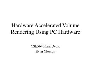 Hardware Accelerated Volume Rendering Using PC Hardware