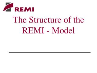 The Structure of the REMI - Model