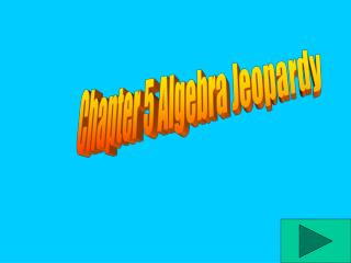 Chapter 5 Algebra Jeopardy