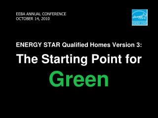 ENERGY STAR Qualified Homes Version 3: The Starting Point for Green