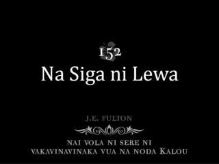Na siga in Lewa au a raica E na noqu tadra edai: Au raici ira na tamata Ni ra soqoni vata mai;