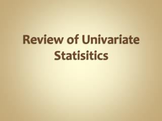 Review of Univariate Statisitics