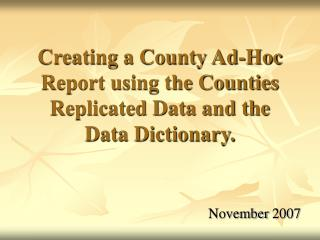 Creating a County Ad-Hoc Report using the Counties Replicated Data and the Data Dictionary.