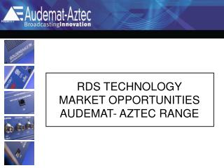 RDS TECHNOLOGY MARKET OPPORTUNITIES AUDEMAT- AZTEC RANGE