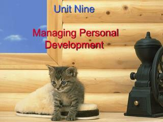 Unit Nine  Managing Personal Development