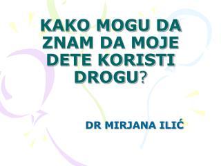KAKO MOGU DA ZNAM DA MOJE DETE KORISTI DROGU ?