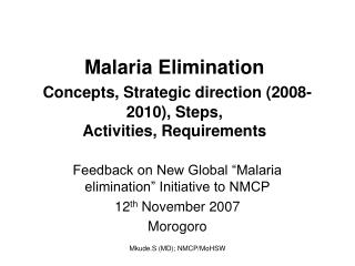 Malaria Elimination Concepts,  Strategic direction (2008-2010), Steps ,  Activities, Requirements