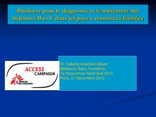 Dr. Isabelle Andrieux-Meyer Médecins Sans Frontières 7e Rencontres Nord-Sud 2012