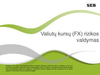 Valiutų kursų (FX) rizikos valdymas