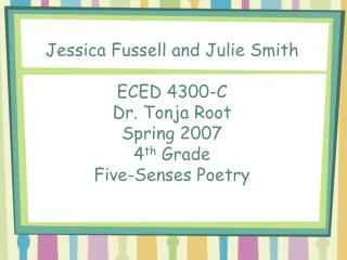 Julie Smith ECED 4300-C Dr. Tonja Root Spring 2007 4 th  Grade Five-Senses Poetry Prewriting
