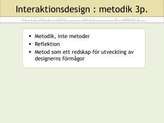 Interaktionsdesign : metodik 3p.