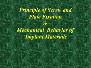 Principle of Screw and Plate Fixation  Mechanical  Behavior of  Implant Materials
