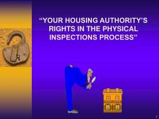 """YOUR HOUSING AUTHORITY'S RIGHTS IN THE PHYSICAL  INSPECTIONS PROCESS"""