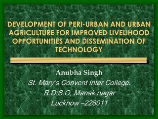 Anubha Singh St. Mary's Convent Inter College. R.D.S.O, Manak nagar Lucknow –226011