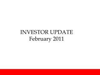 INVESTOR UPDATE February 2011