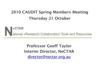 Professor Geoff Taylor Interim Director, NeCTAR director@nectar.au