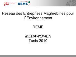 Réseau des Entreprises Maghrébines pour l´Environnement REME MEDAWOMEN Tunis 2010