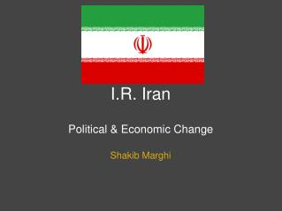 I.R. Iran Political & Economic Change
