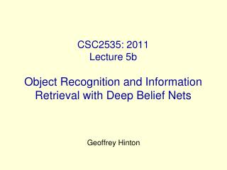 CSC2535: 2011 Lecture 5b Object Recognition and Information Retrieval with Deep Belief Nets
