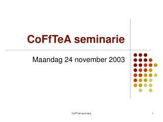 CoFfTeA seminarie