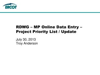 RDWG – MP Online Data Entry – Project Priority List / Update  July 30, 2013 Troy Anderson