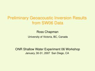 Preliminary Geoacoustic Inversion Results  from SW06 Data