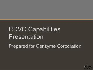 RDVO Capabilities Presentation Prepared for Genzyme Corporation
