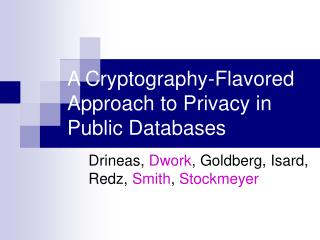 A Cryptography-Flavored Approach to Privacy in Public Databases
