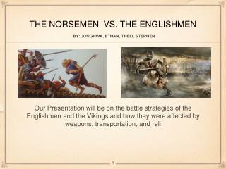 THE NORSEMEN  VS. THE ENGLISHMEN BY: JONGHWA, ETHAN, THEO, STEPHEN
