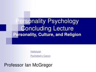 Personality Psychology Concluding Lecture Personality, Culture, and Religion