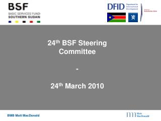 24 th  BSF Steering Committee  -  24 th  March 2010